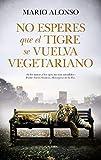 No esperes que un tigre se vuelva Vegetariano (Almuzara)