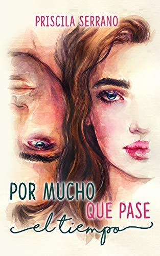 Leer Gratis Por mucho que pase el tiempo Versión Kindle de Priscila Serrano