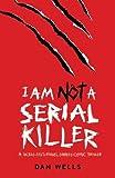 I Am Not A Serial Killer by Wells, Dan (2009) Paperback