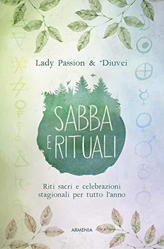 Sabba e rituali. Riti sacri e celebrazioni stagionali per tutto l'anno
