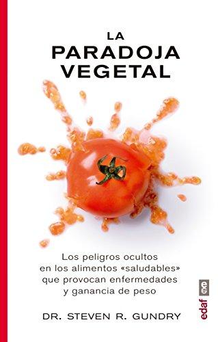 Paradoja vegetal, La. Los peligros de la comida sana que nos enferma y nos hace (Plus Vitae)