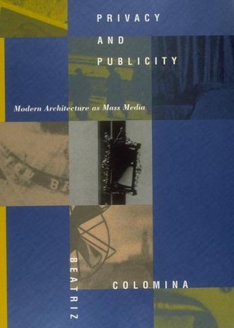 Privacy and Publicity: Modern Architecture As Mass Media (The MIT Press)