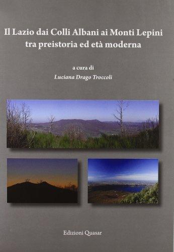 Il Lazio dei colli Albani ai monti Lepini tra preistoria ed età moderna