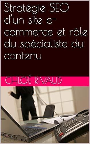 Stratégie SEO d'un site e-commerce et rôle du spécialiste du contenu