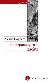 Il corporativismo fascista (Quadrante Laterza Vol. 161) di [Gagliardi, Alessio]