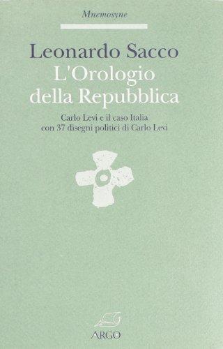 L'orologio della Repubblica. Carlo Levi e il caso Italia. Con 37 disegni politici di Carlo Levi