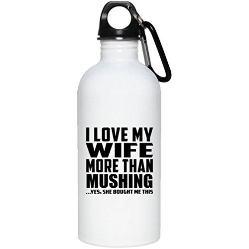 Designsify I Love My Wife More Than Mushing - Water Bottle Botella de Agua, Acero Inoxidable - Regalo para Cumpleaños, Aniversario, el Día de la Madre, del Padre, de Pascua
