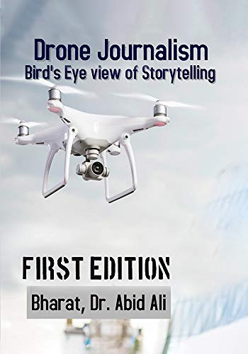 Drone Journalism: Bird's Eye View of Storytelling