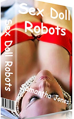 Sex Doll Robots: The ultimate pleasure and pain (Splatter Me Book 5) (English Edition)