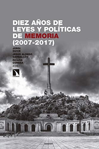 Diez años de leyes y políticas de memoria (2007-2017): La hibernación de la rana (Investigación