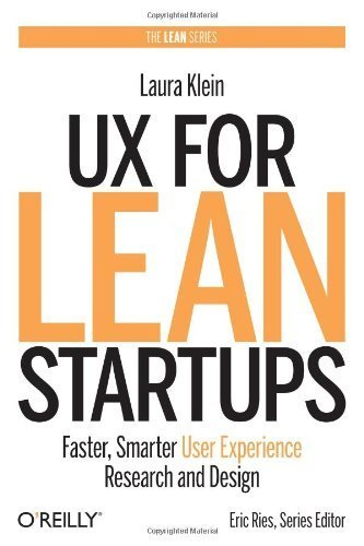 UX for Lean Startups: Faster, Smarter User Experience Research and Design by Klein, Laura (2013) Hardcover