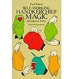 [(Self-Working Handkerchief Magic: 61 Foolproof Tricks )] [Author: Karl Fulves] [Oct-1989]