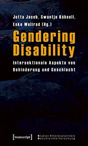 Gendering Disability: Intersektionale Aspekte von Behinderung und Geschlecht (Studien Interdisziplinäre Geschlechterforschung)