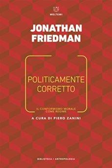 Politicamente corretto: l conformismo morale come regime di [Friedman, Jonathan]