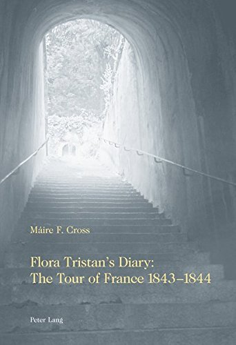 Flora Tristan\'s Diary: The Tour of France 1843-1844: Translated, annotated and introduced by Máire Fedelma Cross