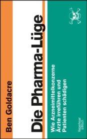 Die Pharma-Lüge: Wie Arzneimittelkonzerne Ärzte irreführen und Patienten schädigen von [Goldacre, Ben]