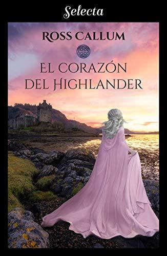 Leer Gratis El corazón del highlander (Bilogía La bruma del tiempo 1) de Ross Callum