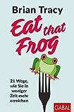 Eat that Frog: 21 Wege, wie Sie in weniger Zeit mehr erreichen (Dein Leben)
