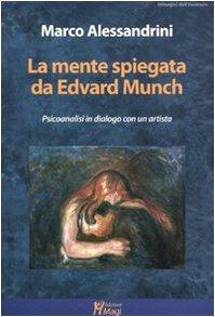 La mente spiegata da Edvard Munch. Psicoanalisi in dialogo con un artista