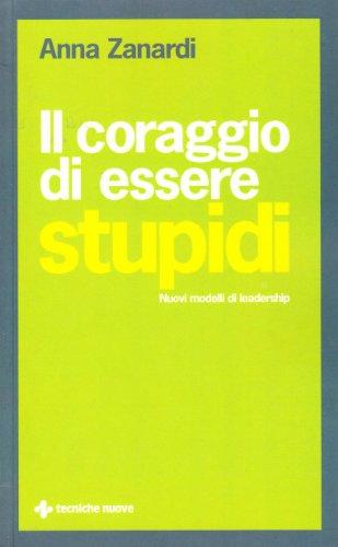 Il coraggio di essere stupidi. Nuovi modelli di leadership