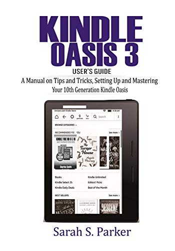 Kindle Oasis 3 User's Guide: A Manual on Tips and Tricks, Setting Up and Mastering Your 10th Generation Kindle Oasis 4