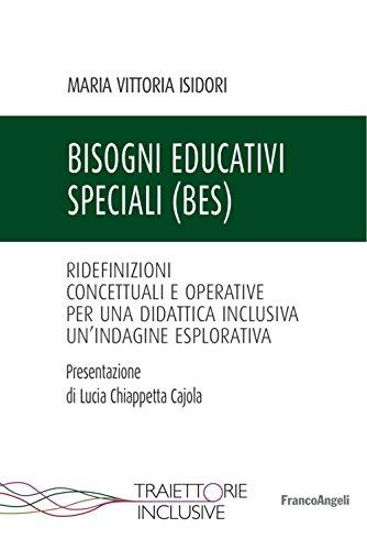 Bisogni educativi speciali (BES). Ridefinizioni concettuali e operative per una didattica inclusiva....
