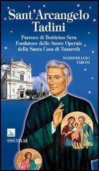 Sant'Arcangelo Tadini. Parroco di Botticino Sera, fondatore delle suore operaie della Santa Casa di Nazareth