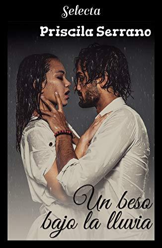 Leer Gratis Un beso bajo la lluvia Priscila Serrano pdf