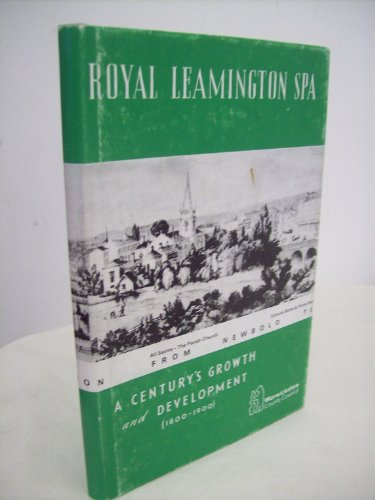 ROYAL LEAMINGTON SPA: A CENTURY'S GROWTH AND DEVELOPMENT (1800-1900).