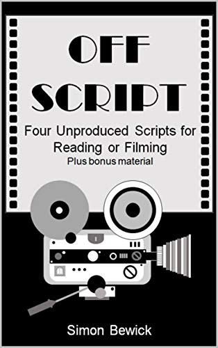 Off Script: 4 unproduced scripts for reading or filming... + bonus material by [Bewick, Simon]