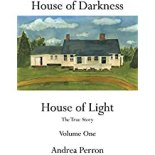 [House of Darkness House of Light: The True Story Volume One] (By: Andrea Perron) [published: March, 2011]
