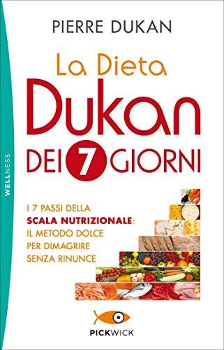 La dieta Dukan dei 7 giorni. I 7 passi della scala nutrizionale: il metodo dolce per dimagrire senza...