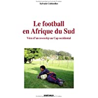 Le Football en Afrique du Sud. Vecu d'un township au Cap occidental