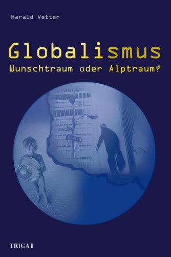 Globalismus: Wunschtraum oder Alptraum? von [Vetter, Harald]