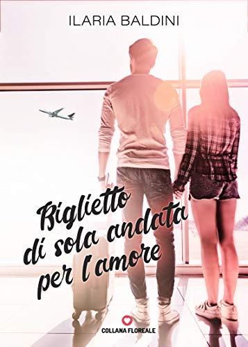 Biglietto di sola andata per l'amore (Floreale) di [Baldini, Ilaria]