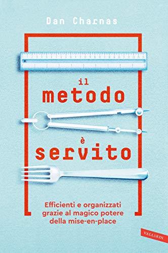 Il metodo è servito: Impara dai grandi chef l'arte dell'organizzazione, nel lavoro e nella vita