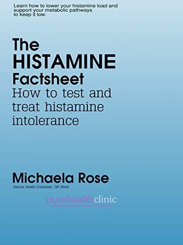 The Histamine Factsheet: Test & Treat Histamine Intolerance by [Rose, Michaela]