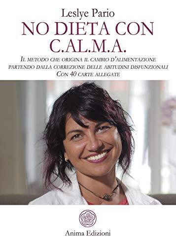 No dieta con C.A.L.M.A. Il metodo che origina il cambio d'alimentazione partendo dalla correzione...