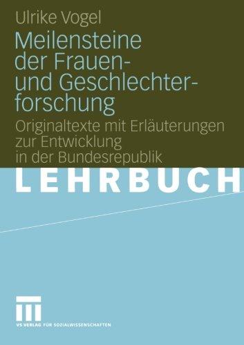 Meilensteine der Frauen- und Geschlechterforschung: Originaltexte mit Erläuterungen zur Entwicklung in der Bundesrepublik (German Edition)
