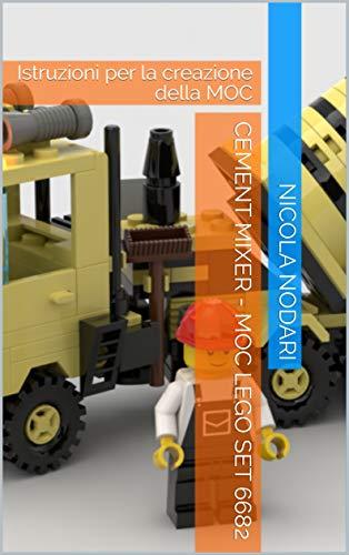 Cement Mixer - MOC Lego Set 6682: Istruzioni per la creazione della MOC (Italian Edition)