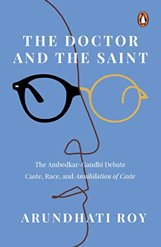 The Doctor and the Saint: The Ambedkar-Gandhi Debate: Caste, Race, and Annihilation of Caste