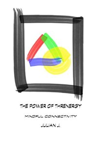 The Power of Threnergy - Mindful Connectivity by [J, Julian]