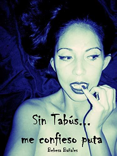 Sin tabús… me confieso puta de Bebesa Bañales