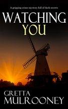 WATCHING YOU a gripping crime mystery full of dark secrets by [MULROONEY, GRETTA]