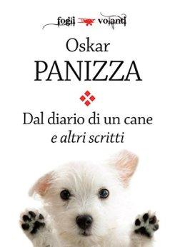 Dal diario di un cane e altri scritti (Fogli volanti) di [Panizza, Oskar]