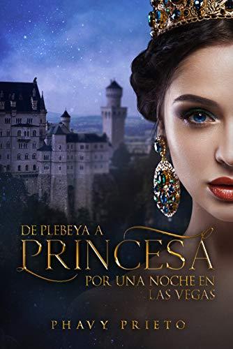 De Plebeya a Princesa Por una noche en las Vegas de Phavy Prieto
