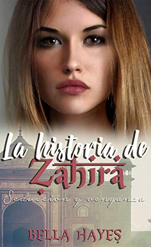 La Historia de Zahira: Seducción y Venganza (Trilogía Hermanas Sfeir nº 3) de Bella Hayes