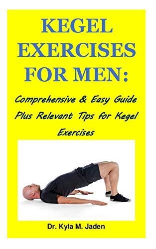 Kegel Exercises for Men: : Comprehensive & Easy Guide Plus Relevant Tips for Kegel Exercises