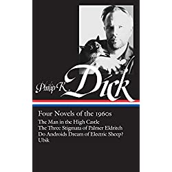 Philip K. Dick: Four Novels of the 1960s (Loa #173): The Man in the High Castle / The Three Stigmata of Palmer Eldritch / Do Androids Dream of Electri (Library of America)