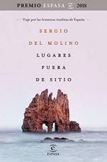Lugares fuera de sitio. Premio Espasa 2018: Viaje por las fronteras insólitas de España. Premio Espasa 2018 de [Molino, Sergio del]